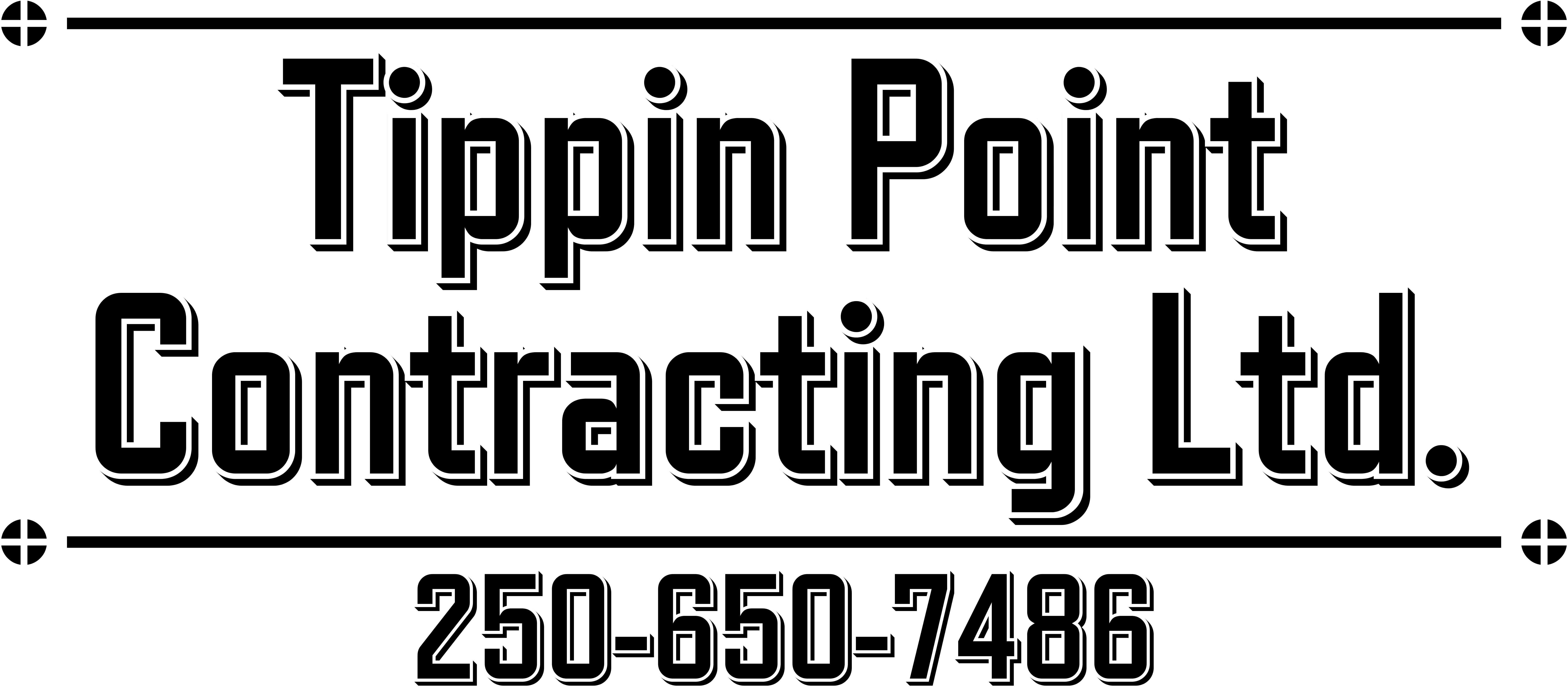 Tippin Point Contracting <br> <font size = 8>250-650-7486</font>